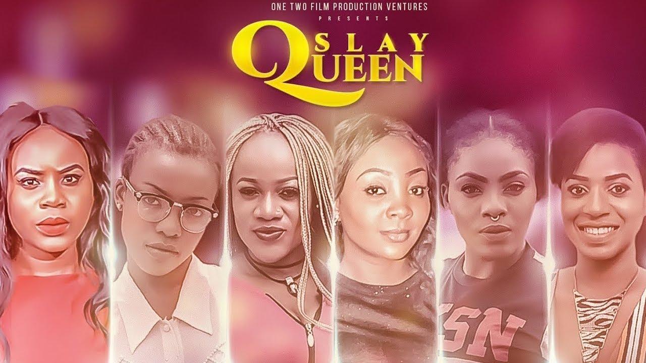 slay queens nollywood movie 2019