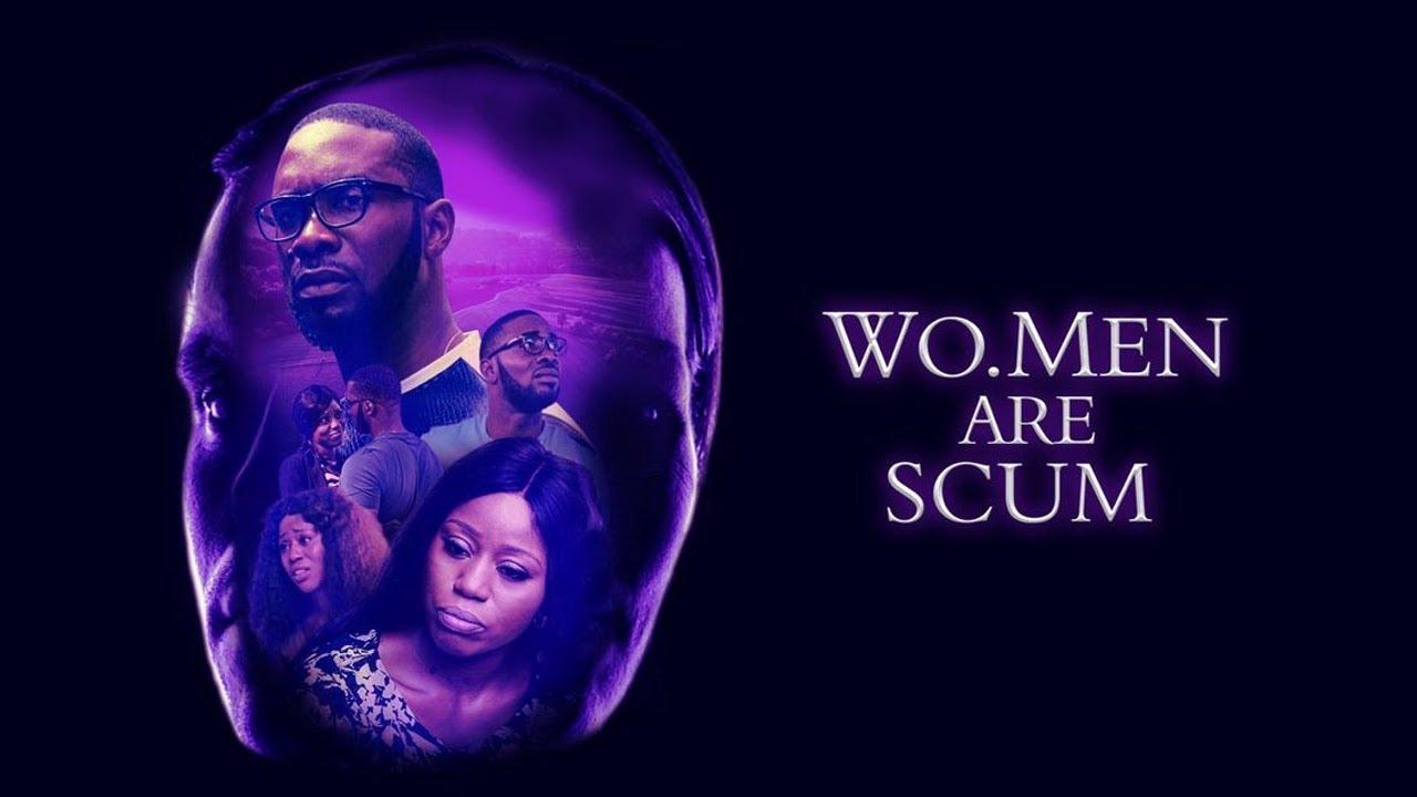 WO.MEN ARE SCUM 2 – Nollywood Movie 2019