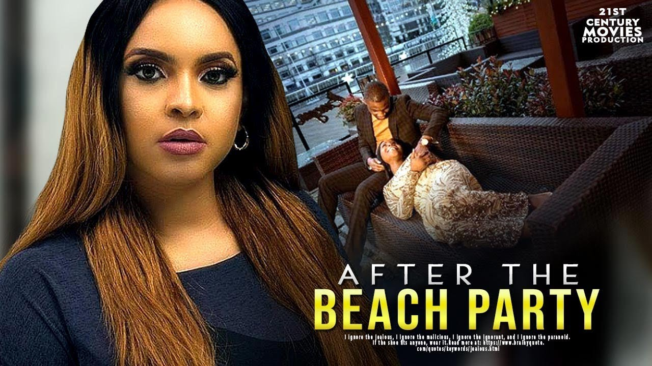 AFTER THE BEACH PARTY – Nollywood Movie 2019