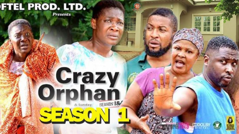 crazy orphan season 1 nollywood